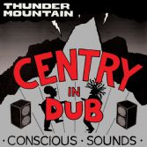 Centry  - In Dub: Thunder Mountain (Conscious Sounds / Partial) LP